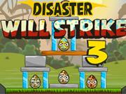 Disaster Will Strike 3